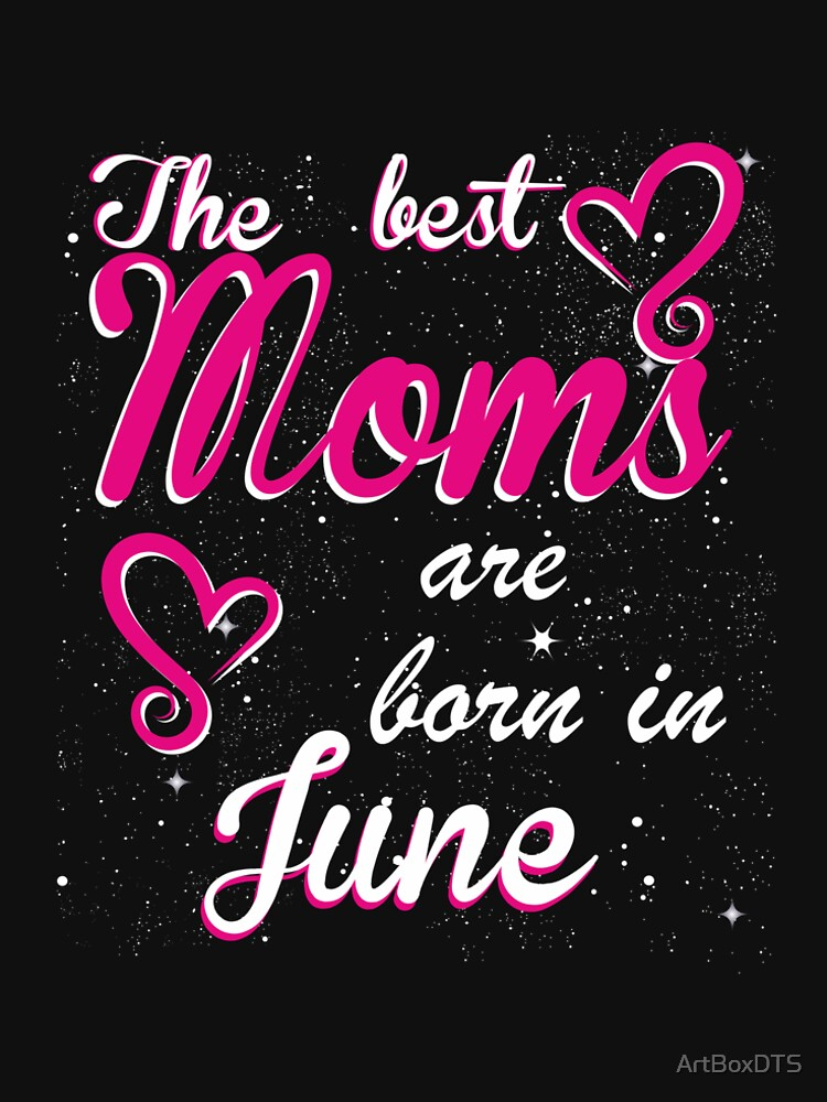 The Best Moms are born in June by ArtBoxDTS