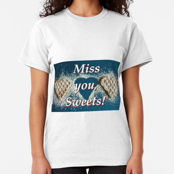 I really miss you, Sweetheart Classic T-Shirt