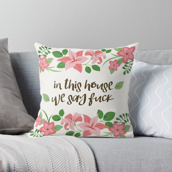 In This House We Say Fuck - Ivory Background Throw Pillow