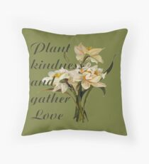 Plant Kindness and Gather Love Proverb With Daffodils Throw Pillow