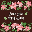 Fuck You Very Much - Chocolate Background by goddammitstacey
