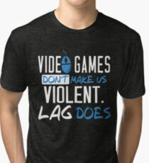 VIDEO GAMES DON'T MAKE US VIOLENT LAG DOES Tri-blend T-Shirt