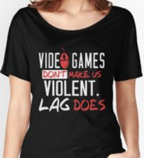 VIDEO GAMES DON'T MAKE US VIOLENT LAG DOES Women's Relaxed Fit T-Shirt