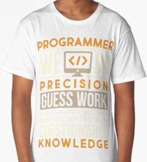 Programmer we do precision guess work Long T-Shirt