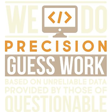 Programmer we do precision guess work by technolover
