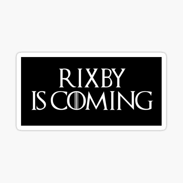 Rixby is Coming in Black Sticker