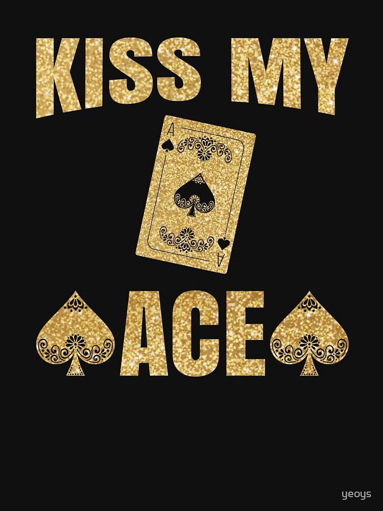 Kiss My Ace Poker Pun - Funny Poker Pun Gift by yeoys