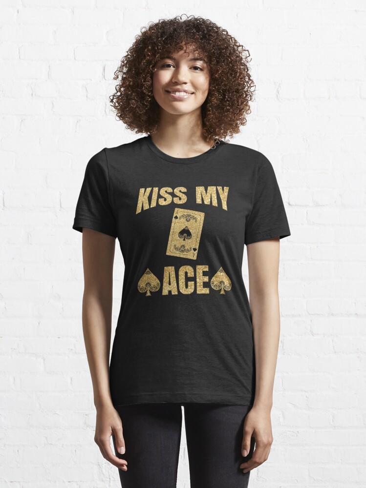 Alternate view of Kiss My Ace Poker Pun - Funny Poker Pun Gift Essential T-Shirt