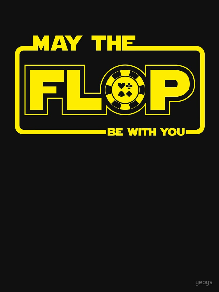 May The Flop Be With You - Funny Poker Pun Gift by yeoys