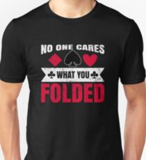 No One Cares What You Folded - Funny Poker Pun Gift Slim Fit T-Shirt