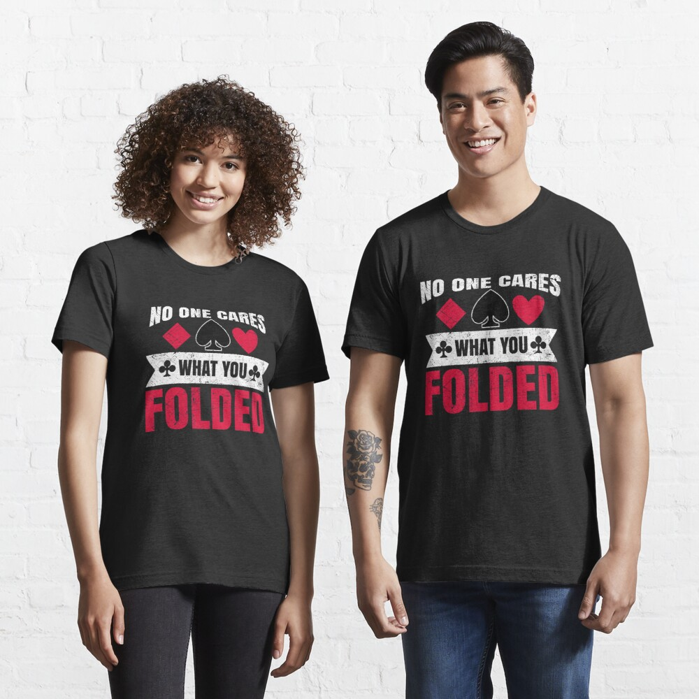 No One Cares What You Folded - Funny Poker Pun Gift Essential T-Shirt