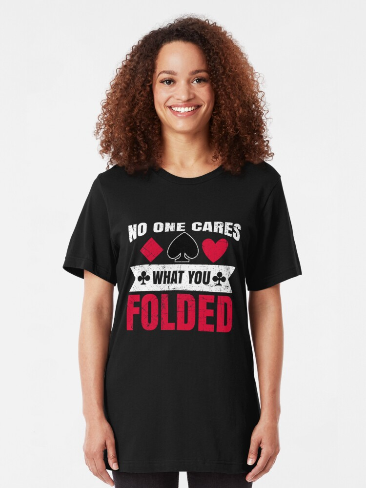 Alternative Ansicht von No One Cares What You Folded - Funny Poker Pun Gift Slim Fit T-Shirt