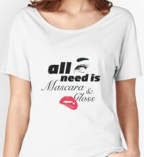 All I need Is Mascara and Lip Gloss  Women's Relaxed Fit T-Shirt
