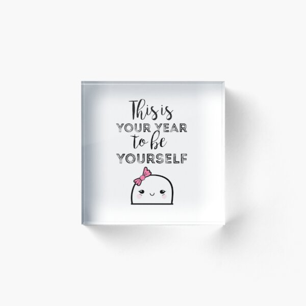 This is your year to be yourself Acrylic Block