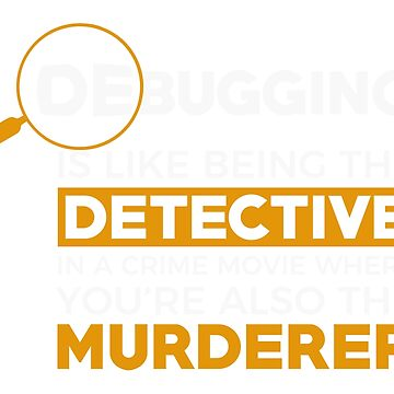 Debugging is like being the murderer and the detective by technolover