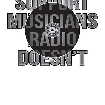 Support Musicians Radio Doesn't by Trailerparkman