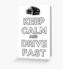Keep Calm And Drive Fast Greeting Card