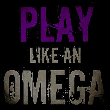 Play like an Omega by carriepotter