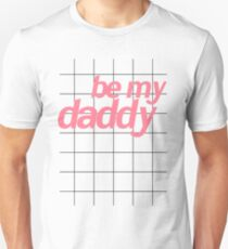 BE MY DADDY Unisex T-Shirt