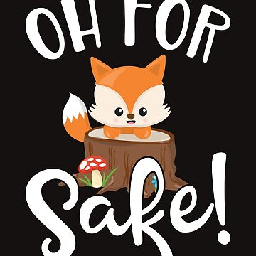 "Funny Humorous Design ""Oh For Fox Sake!"" for Fox Lovers! by Birdie056"