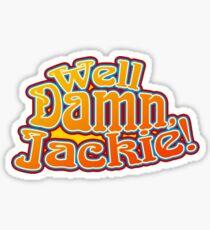 """Well Damn, Jackie"" Sticker"