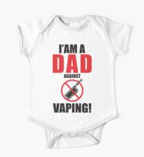 I am a DAD against VAPING!  One Piece - Short Sleeve