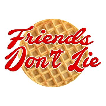 """""""Friends Don't Lie"""" Eggo by channingsmith"""
