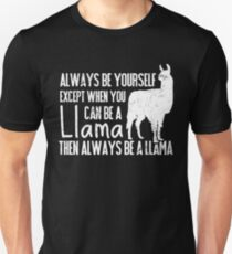 Always Be Yourself Except When You Can Be a Llama, Then Be a Llama Unisex T-Shirt