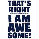 That's Right - I Am Awesome! by ezcreative