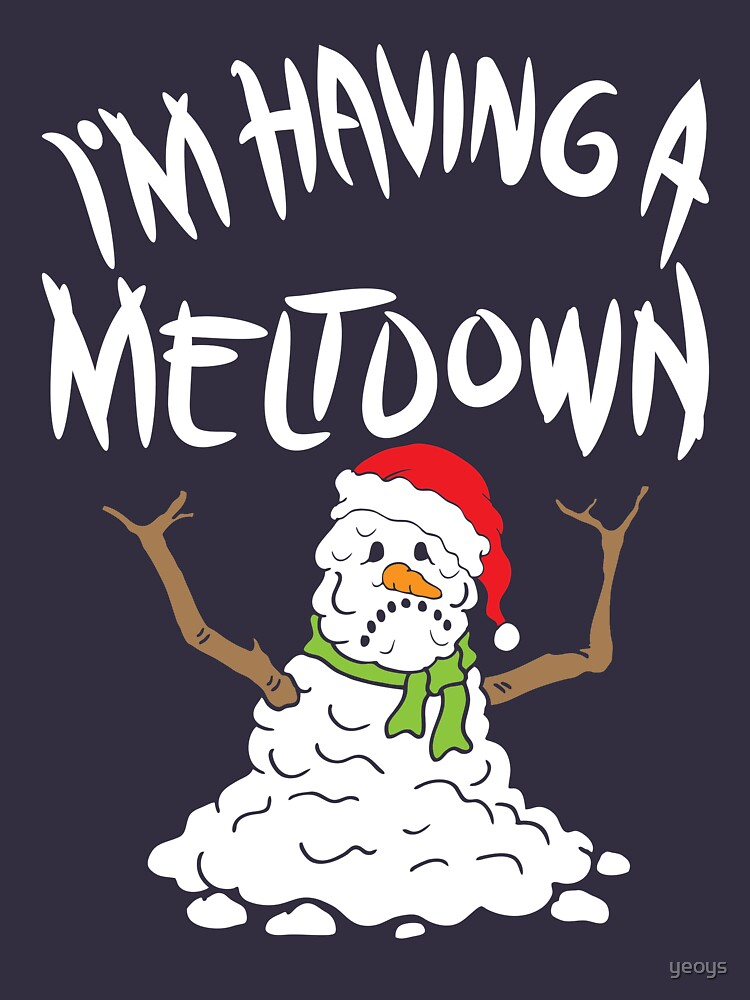 Funny Winter I'm Having A Meltdown - Funny Snowman Pun Gift by yeoys
