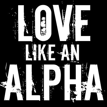 Love like an Alpha by carriepotter