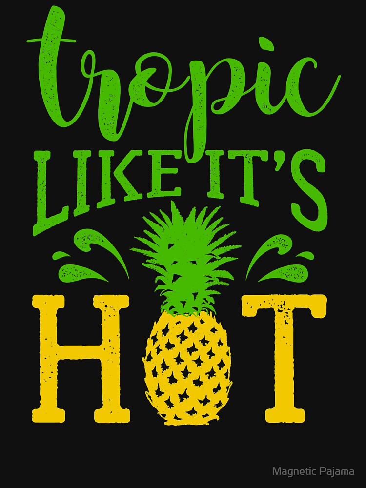 Tropic Like It's Hot Tropical T-Shirt by MagneticMama
