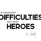 difficulties makes heroes - louis pasteur by razvandrc