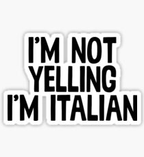 I'm Not Yelling I'm Iatlian Sticker & T-Shirt - Gift For Italian Sticker