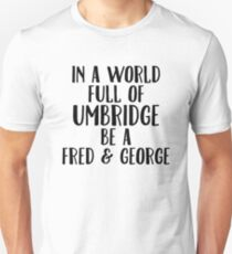 In A World Full Of Umbridge Be A Fred & George Sticker & T-Shirt - Gift For Wizard Unisex T-Shirt