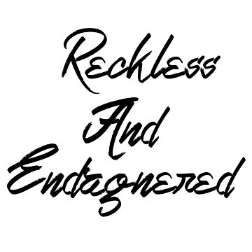 Reckless and endangered by PyGuy