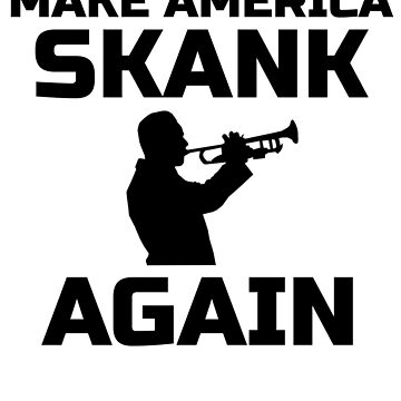 Make America Skank Again Ska Punk Music Lovers T-Shirt by JoeRossi
