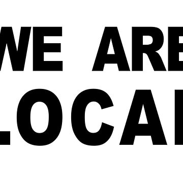 We Are Local League of Gentlemen Inspired Quote by MelancholyDoll