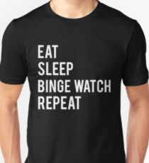 Eat Sleep Binge Watch Repeat T-shirt: Binge Watch Shirt Unisex T-Shirt