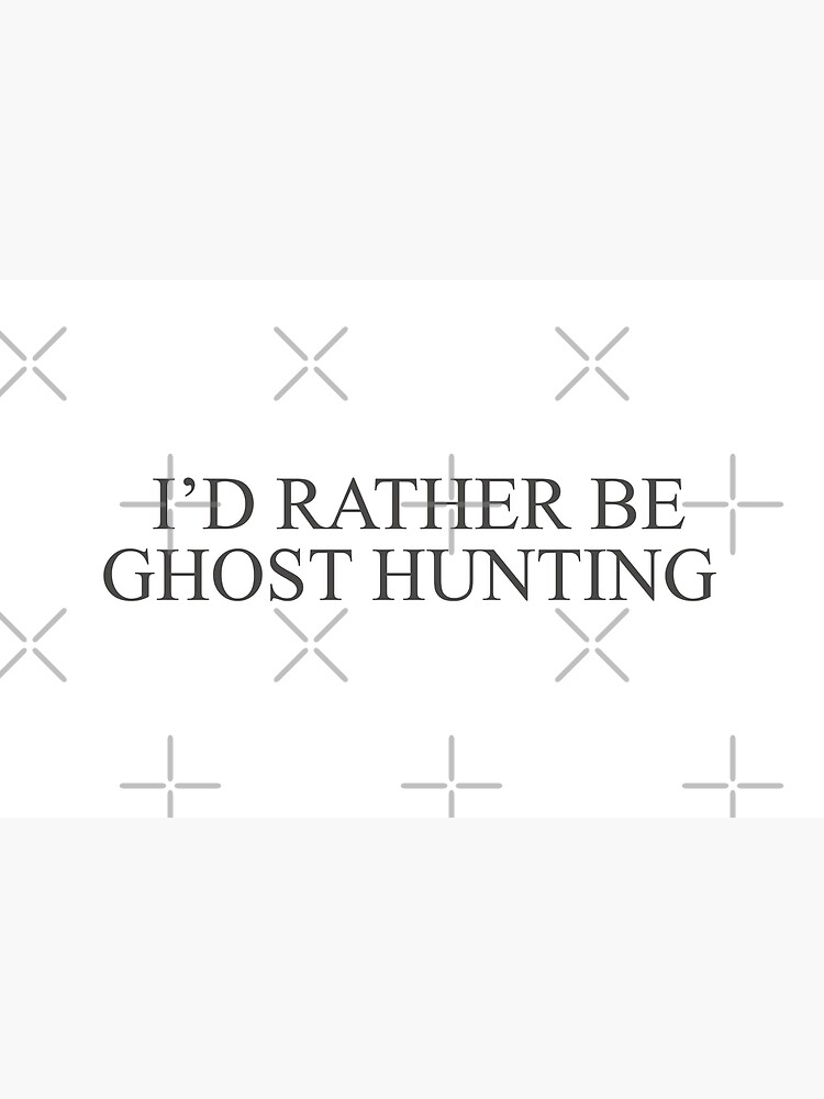 I'd Rather Be Ghost Hunting by penguin898