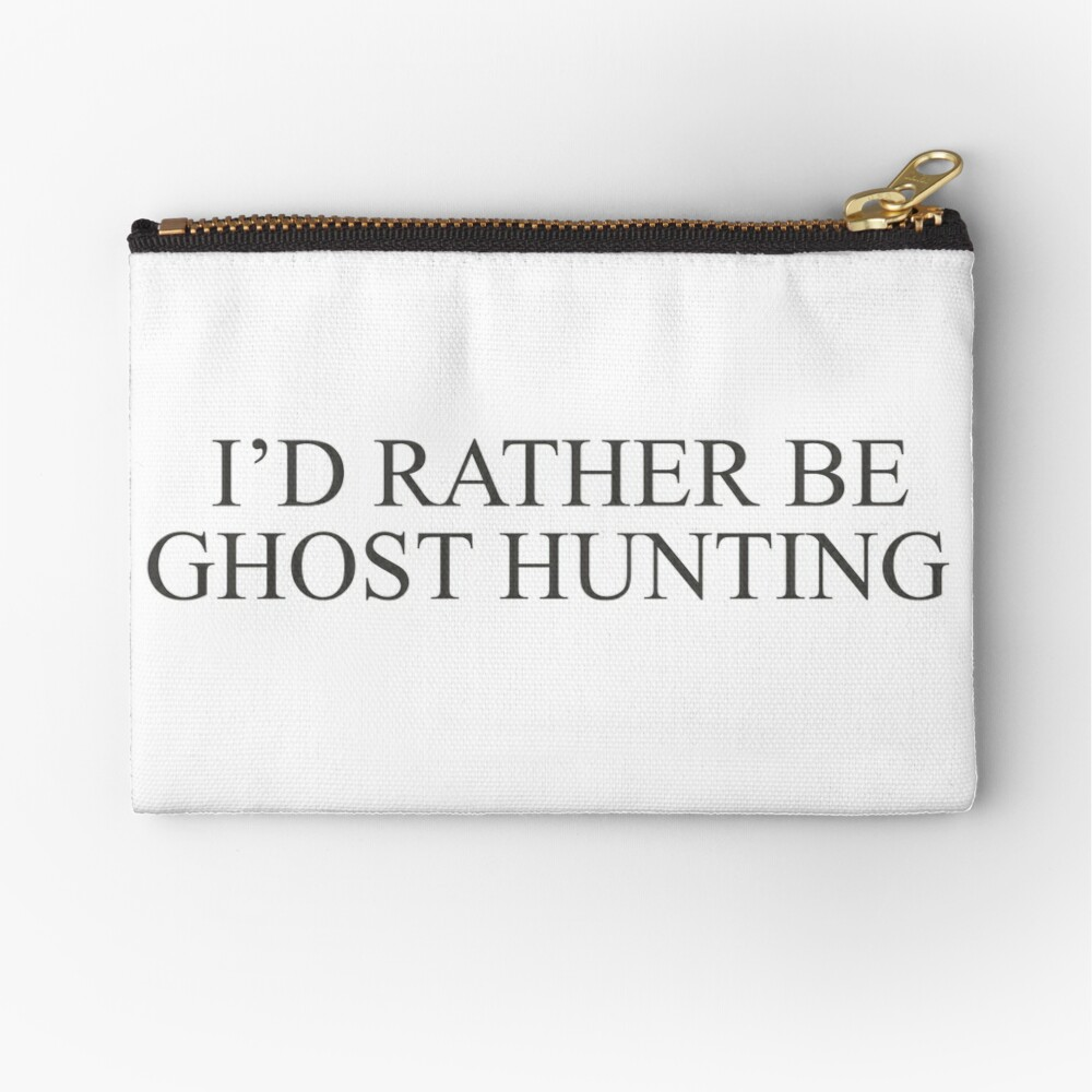 I'd Rather Be Ghost Hunting Zipper Pouch