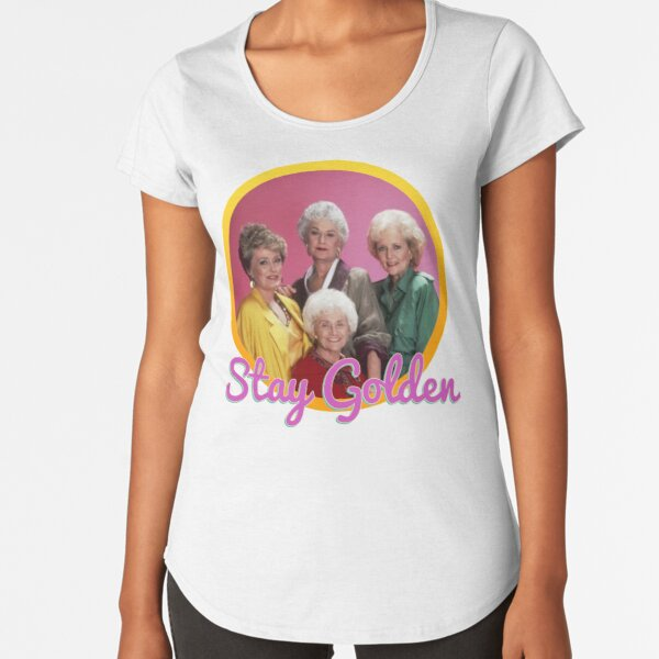 Stay Golden, Girls.  Premium Scoop T-Shirt