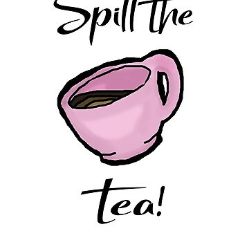 Spill the Tea!!! by MissElphie
