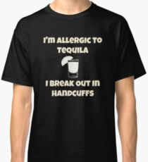 Funny I'm Allergic To Tequila Classic T-Shirt