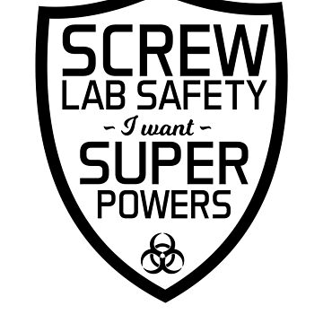Screw Lab Safety. I Want Super Powers. by trends