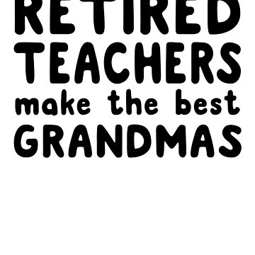Retired Teachers Make The Best Grandmas by trends