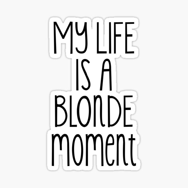 My life is a blonde moment Sticker