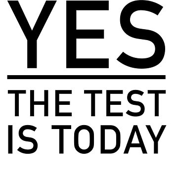 Yes, The Test Is Today by trends