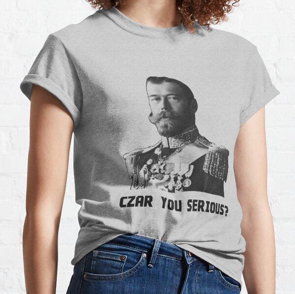 Czar Nicholas II - Czar You Serious? Classic T-Shirt