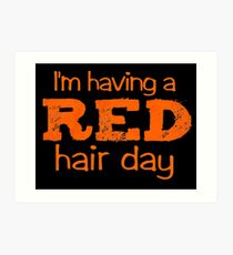 im having a red hair day Art Print